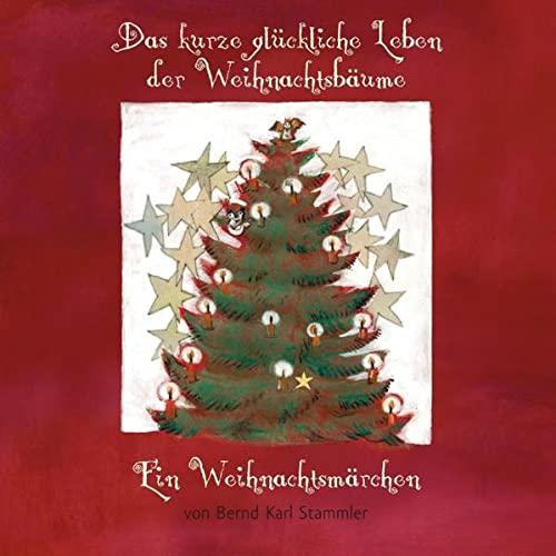 Das kurze glückliche Leben der Weihnachtsbäume: Stammler, Bernd Karl
