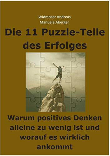 9783735720177: Die 11 Puzzle-Teile Des Erfolges - Warum Positives Denken Alleine Zu Wenig Ist Und Worauf Es Wirklich Ankommt (German Edition)