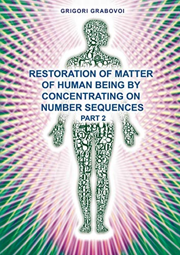 "Restoration of Matter of Human Being by Concentrating on Number Sequence"" - Part2: Grigori ..."