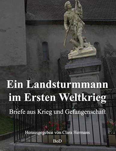 9783735721273: Ein Landsturmmann im Ersten Weltkrieg: Briefe aus Krieg und Gefangenschaft