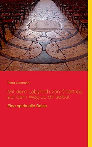 Mit Dem Labyrinth Von Chartres Auf Dem Weg Zu Dir Selbst: Liermann, Petra