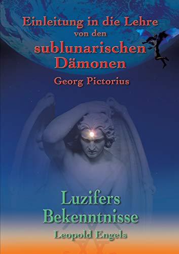 9783735737571: Luzifers Bekenntnisse und Einleitung in die Lehre von den sublunarischen Dämonen (German Edition)