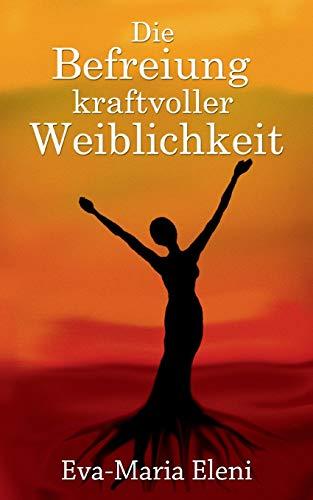 9783735739582: Die Befreiung Kraftvoller Weiblichkeit (German Edition)