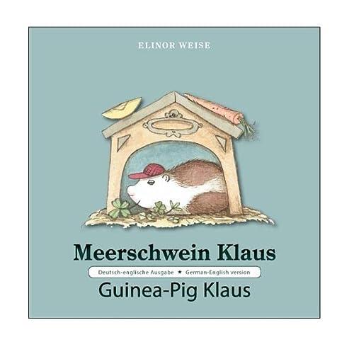 Meerschwein Klaus . Guinea-Pig Klaus: Deutsch-englische Ausgabe . German-English version: Weise, ...