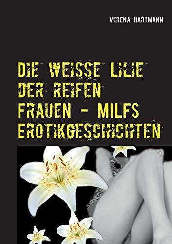 9783735743459: Die Weisse Lilie Der Reifen Frauen - Milfs Erotikgeschichten