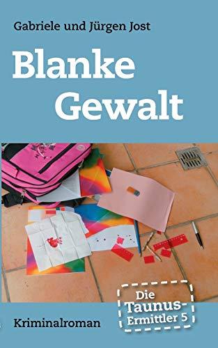 Die Taunus-Ermittler, Band 5 - Blanke Gewalt: Gabriele Jost; Jurgen