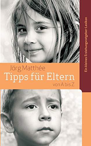 Tipps für Eltern von A bis Z: Jörg Matthée