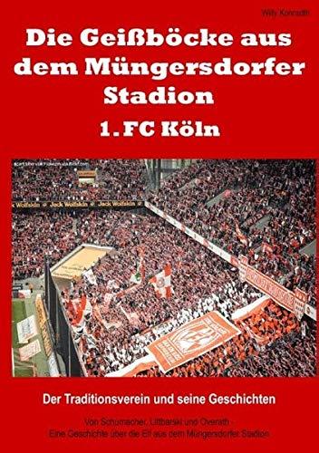 9783735756725: Die Geißböcke aus dem Müngersdorfer Stadion - 1. FC Köln