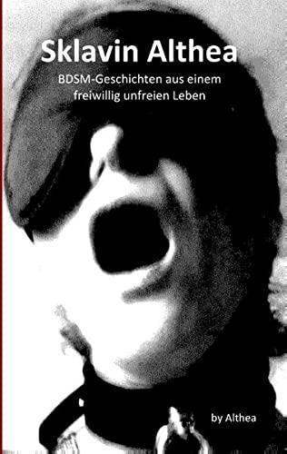 9783735757845: Sklavin Althea: BDSM-Geschichten aus einem freiwillig unfreien Leben - Teil 1