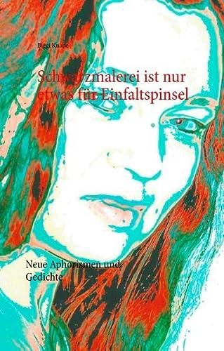9783735759405: Schwarzmalerei ist nur etwas für Einfaltspinsel: Neue Aphorismen und Gedichte