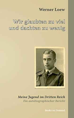 Wir glaubten zu viel und dachten zu wenig: Loew, Werner