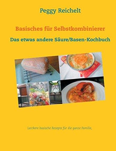 Basisches für Selbstkombinierer: Das etwas andere Säure/Basen-Kochbuch: Peggy ...