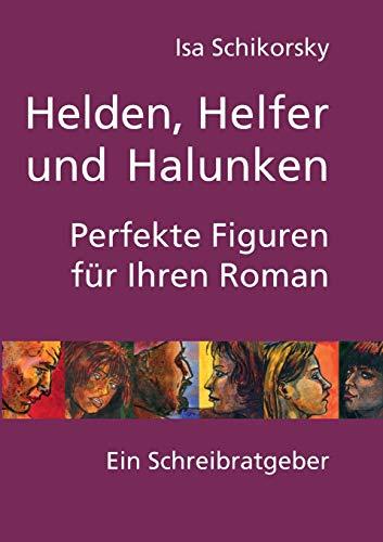 9783735762139: Helden, Helfer Und Halunken. Perfekte Figuren Fur Ihren Roman