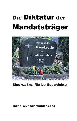 9783735762597: Die Diktatur der Mandatsträger: Eine wahre, fiktive Geschichte