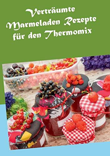 Vertraumte Marmeladen Rezepte Fur Den Thermomix: Horstmann, Hannah