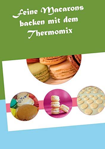 Feine Macarons Backen Mit Dem Thermomix: Grabner, Vanessa