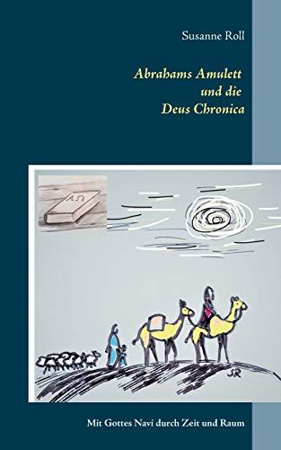 Abrahams Amulett und die Deus Chronica : Mit Gottes Navi durch Zeit und Raum - Susanne Roll