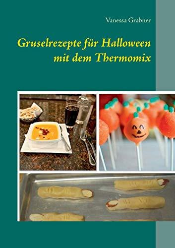 Gruselrezepte Fur Halloween Mit Dem Thermomix: Grabner, Vanessa