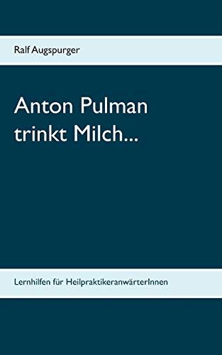 9783735781574: Anton Pulman trinkt Milch...: Lernhilfen für HeilpraktikeranwärterInnen