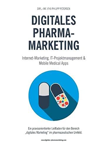 9783735781918: Digitales Pharmamarketing -  Internet-Marketing, IT-Projektmanagement & Mobile Medical Apps: Ein praxisorientierter Leitfaden f�r den Bereich