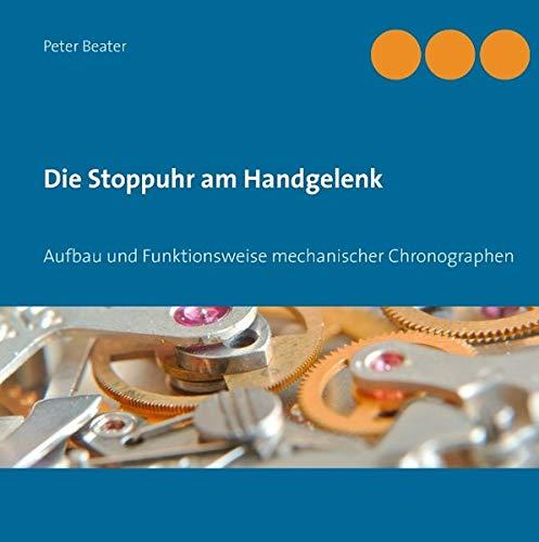 9783735782878: Die Stoppuhr am Handgelenk: Aufbau und Funktionsweise mechanischer Chronographen