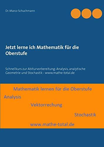 9783735786029: Jetzt lerne ich Mathematik für die Oberstufe: Schnellkurs zur Abiturvorbereitung: Analysis, analytische Geometrie und Stochastik - www.mathe-total.de