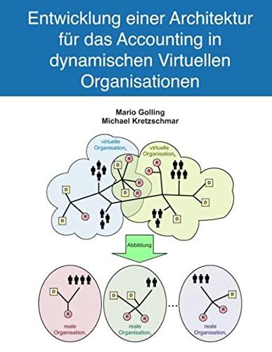 Entwicklung einer Architektur für das Accounting in dynamischen Virtuellen Organisationen (Hardback...