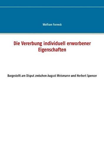 9783735791535: Die Vererbung individuell erworbener Eigenschaften: Dargestellt am Disput zwischen August Weismann und Herbert Spencer