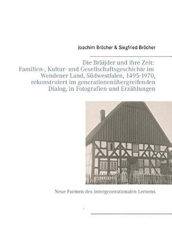 Die Bräijder und ihre Zeit: Familien-, Kultur- und Gesellschaftsgeschichte im Wendener Land, S...