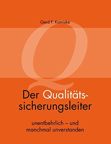 Der Qualitätssicherungsleiter: unentbehrlich - und manchmal unverstanden: Gerd F. Kamiske