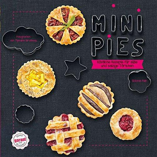 Mini Pies: köstliche Rezepte für süße und salzige Törtchen