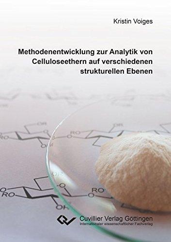 Methodenentwicklung zur Analytik von Celluloseethern auf verschiedenen strukturellen Ebenen: ...