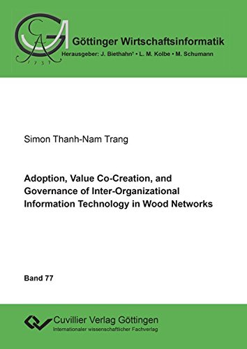 Adoption, Value Co-Creation, and Governance of Inter-Organizational Information Technology in Wood ...