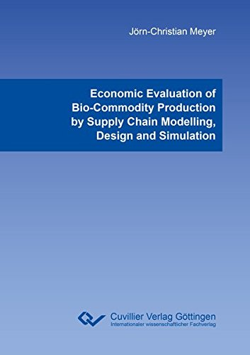 Economic Evaluation of Bio-Commodity Production by Supply Chain Modelling, Design and Simulation: ...