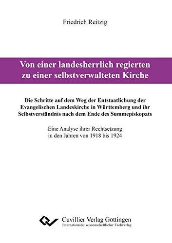 9783736992429: Von einer landesherrlich regierten zu einer selbstverwalteten Kirche: Die Schritte auf dem Weg der Entstaatlichung der Evangelischen Landeskirche in ... Rechtsetzung in den Jahren von 1918 bis 1924