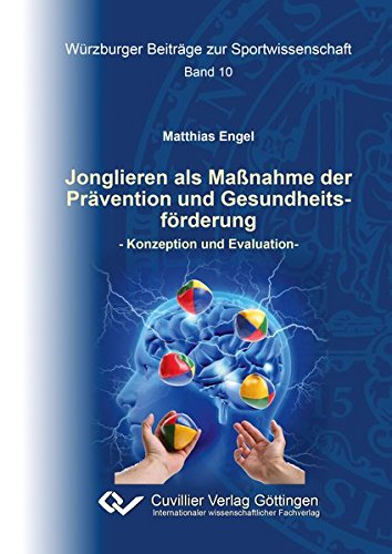 Jonglieren als Maßnahme der Prävention und Gesundheitsförderung: Konzeption und Evaluation (...