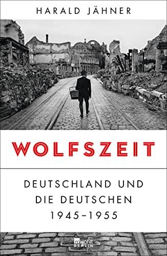 9783737100137: Wolfszeit: Deutschland und die Deutschen 1945 - 1955