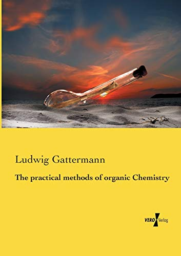 The Practical Methods of Organic Chemistry (Paperback): Ludwig Gattermann