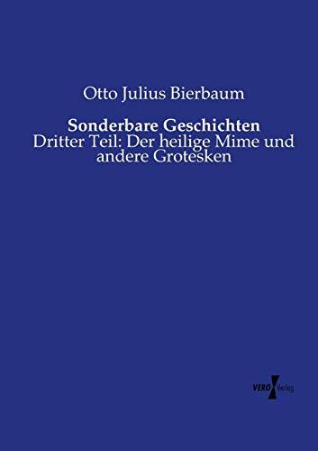 Sonderbare Geschichten: Dritter Teil: Der heilige Mime: Bierbaum, Otto Julius