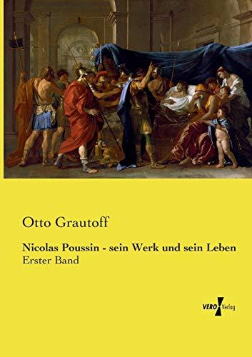 Nicolas Poussin - sein Werk und sein Leben: Otto Grautoff