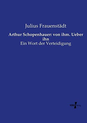 9783737207454: Arthur Schopenhauer: von ihm. Ueber ihn