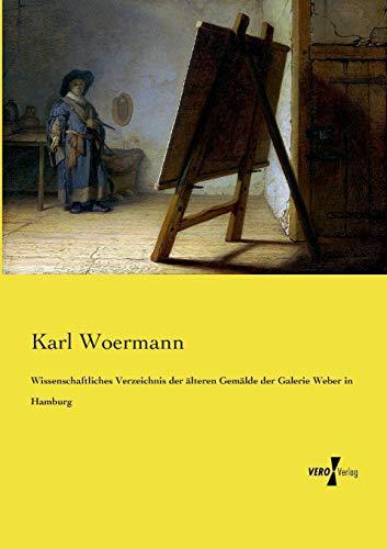 Wissenschaftliches Verzeichnis Der lteren Gem lde Der Galerie Weber in Hamburg (Paperback): Karl ...