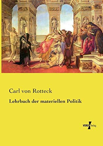 Lehrbuch Der Materiellen Politik (Paperback): Carl Von Rotteck