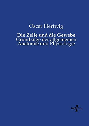 9783737215671: Die Zelle und die Gewebe: Grundzüge der allgemeinen Anatomie und Physiologie