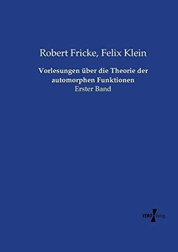 Vorlesungen über die Theorie der automorphen Funktionen: Robert Fricke