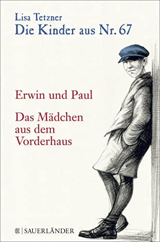 Die Kinder aus Nr. 67. Bd. 01: Erwin und Paul - Die Geschichte einer Freundschaft / Das Mädchen aus dem Vorderhaus - Tetzner, Lisa