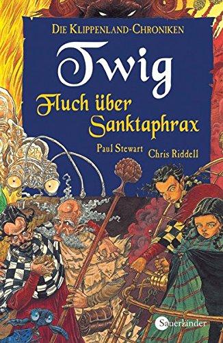 9783737362887: Klippenland-Chroniken 04. Twig - Fluch über Sanktaphrax: Teil 4 der Klippenland-Chroniken