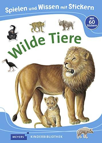 Spielen und Wissen mit Stickern - Wilde Tiere: Meyers Kinderbibliothek