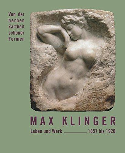 Max Klinger - Leben und Werk 1857 bis 1920: Hans-Dieter Mück