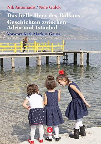 9783737407335: Das helle Herz des Balkan: Geschichten zwischen Adria und Istanbul. Mit einem Vorwort von Karl-Markus Gaus